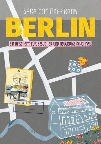 Berlin: Ein Reiseheft für Besucher und neugierige Bewohner - Sara Contini-Frank - Taschenbuch, Deutsch, Sara Contini-Frank, ,