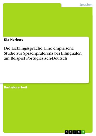 Die Lieblingssprache. Eine empirische Studie zur Sprachpräferenz bei Bilingualen am Beispiel Portugiesisch-Deutsch