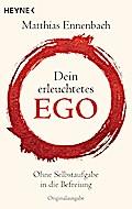 Dein erleuchtetes Ego: Ohne Selbstaufgabe in  ...