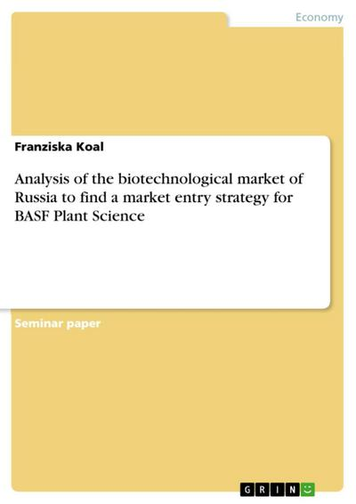 Analysis of the biotechnological market of Russia to find a market entry strategy for BASF Plant Science