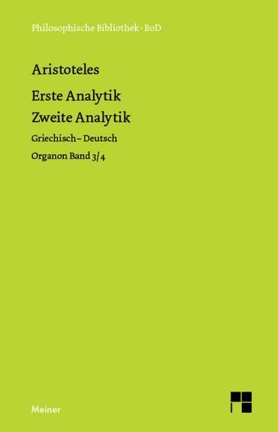 Organon / Griech.-Dt.: Organon / Organon. Band 3/4: Erste Analytik / Zweite Analytik: Griech.-Dt. (Philosophische Bibliothek)