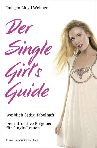 der-single-girl-s-guide-weiblich-ledig-fabelhaft-der-ultimative-ratgeber-fur-single-frauen