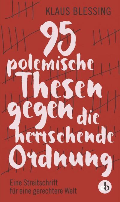 95 polemische Thesen gegen die herrschende Ordnung  Eine Streitschrift für eine gerechtere Welt  Deutsch