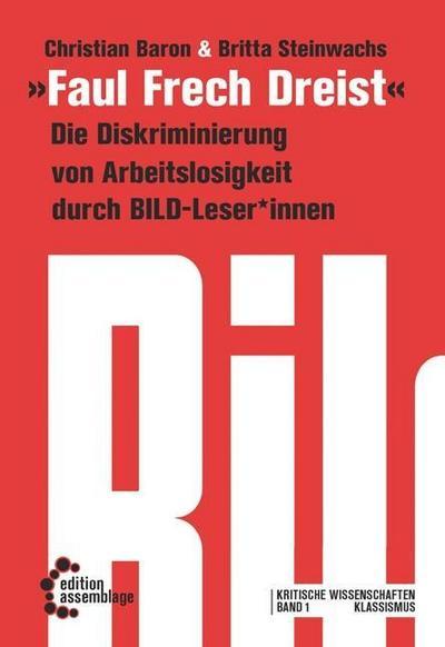Faul, Frech, Dreist: Die Diskriminierung von Erwerbslosigkeit durch BILD-Leser*innen (Kritische Wissenschaften)