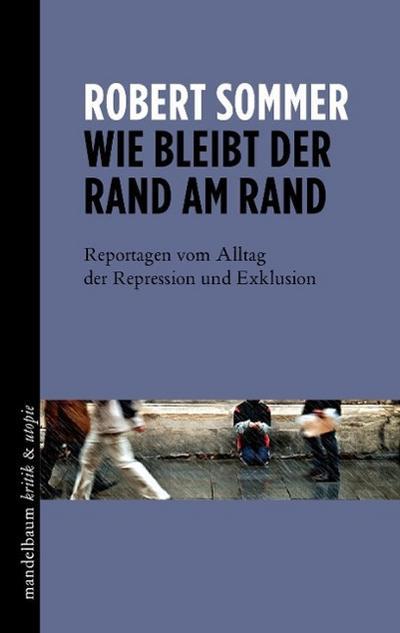 Wie bleibt der Rand am Rand: Reportagen vom Alltag der Repression und Exklusion