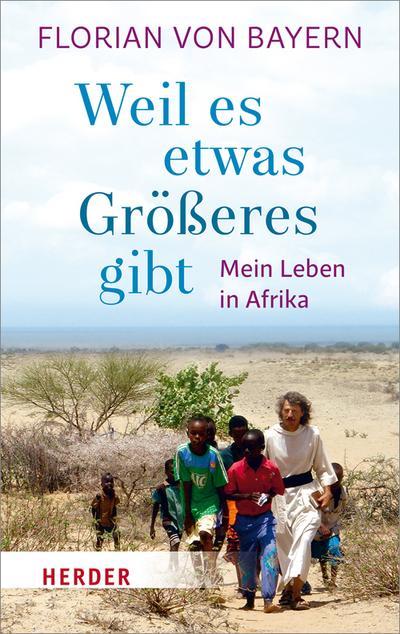 Weil es etwas Größeres gibt: Mein Leben in Afrika (Herder Spektrum)