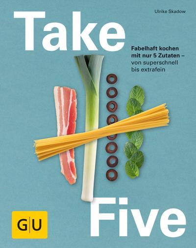 Take Five  Fabelhaft kochen mit nur 5 Zutaten - von superschnell bis extrafein  GU Themenkochbuch  Deutsch