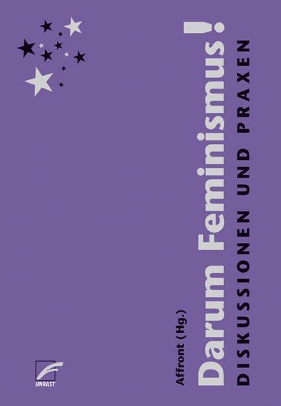 Darum Feminismus!: Diskussionen und Praxen
