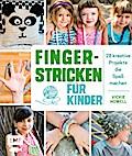 Fingerstricken für Kinder: 28 kreative Projek ...