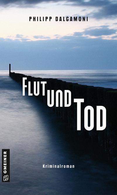 Flut und Tod: Kriminalroman (Kriminalromane im GMEINER-Verlag)