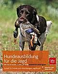 Hundeausbildung für die Jagd: Schritt für Sch ...