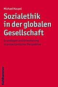 Sozialethik in der globalen Gesellschaft;Grundlagen und Orientierung in prote...
