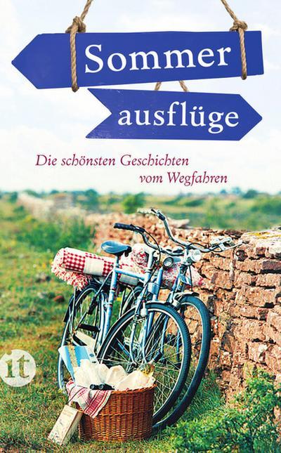 Sommerausflüge: Die schönsten Geschichten vom Wegfahren (insel taschenbuch)