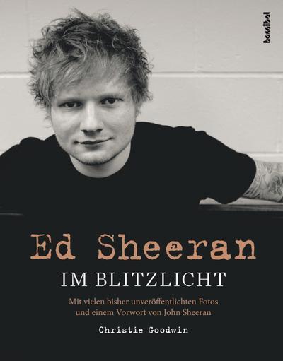 Ed Sheeran  Im Blitzlicht  Vorw. v. Sheeran, John  Übers. v. Fleischmann, Paul  Deutsch  mit vielen bisher unveröffentlichten Fotos