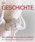Geschichte: Die große Bild-Enzyklopädie mit über 3000 Fotografien und Illustrationen