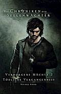 Die Chroniken der Seelenwächter - Verborgene Mächte 2 - Tödliche Vergangenheit (Bände 4-6)