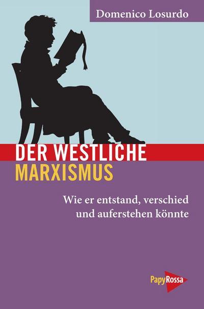 Der westliche Marxismus: Wie er entstand, verschied und wieder auferstehen könnte (Neue Kleine Bibliothek): Wie er entstand, verstarb und wieder auferstehen könnte