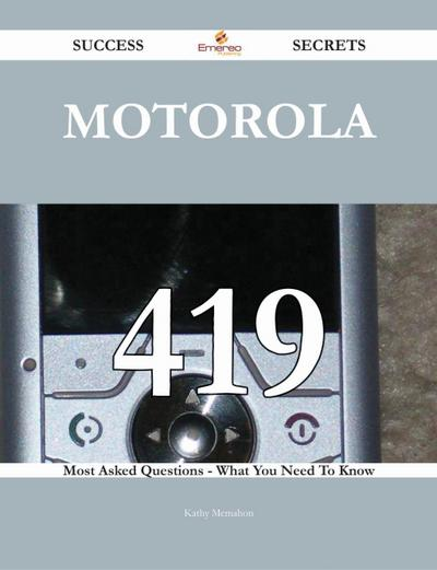 Motorola 419 Success Secrets - 419 Most Asked Questions On Motorola - What You Need To Know