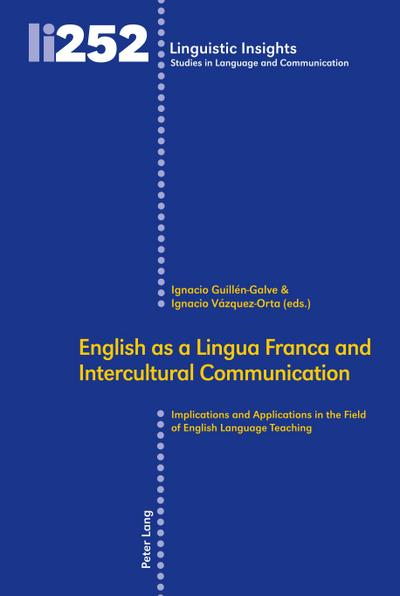 English as a Lingua Franca and Intercultural Communication: Implications and Applications in the Field of English Language Teaching (Linguistic ... in Language and Communication, Band 252) - Internationaler Verlag Der Wissenschaften Peter Lang AG - Gebundene Ausgabe, Englisch, Ignacio Guillén-Galve, Implications and Applications in the Field of English Language Teaching, Implications and Applications in the Field of English Language Teaching