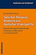 Zwischen Diaspora, Diakonie und deutscher Orientpolitik: Deutsche evangelische Gemeinden in Istanbul und Kleinasien in osmanischer Zeit (Konfession und Gesellschaft)