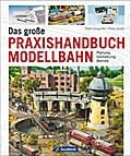 Das große Praxishandbuch Modellbahn: Planung  ...