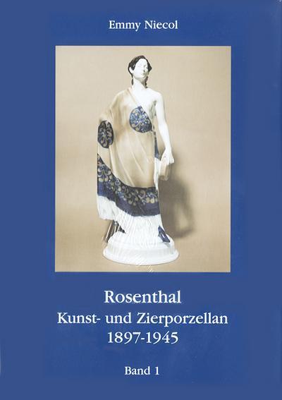 Rosenthal, Kunst- und Zierporzellan 1897-1945. Gesamtausgabe / Rosenthal, Kunst- und Zierporzellan 1897-1945