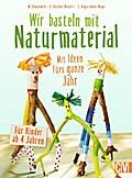 Wir basteln mit Naturmaterial; Mit Ideen fürs ...