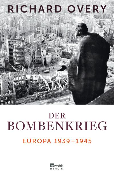 Der Bombenkrieg: Europa 1939 bis 1945