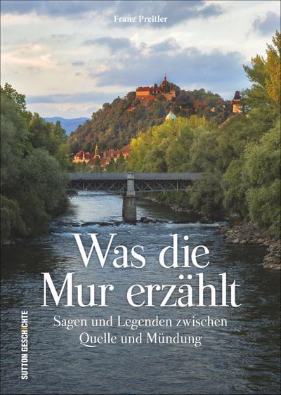 was-die-mur-erzahlt-sagen-und-legenden-zwischen-quelle-und-mundung-sutton-sagen-legenden-
