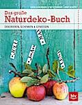 Das große Naturdeko-Buch; Dekorieren, schenke ...
