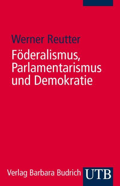 Föderalismus, Parlamentarismus und Demokratie: Landesparlamente im Bundesstaat