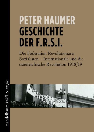 Geschichte der F.R.S.I.: Die Föderation Revolutionärer Sozialisten – Internationale und die österreichische Revolution 1918/19 (kritik & utopie)