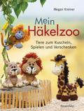 Mein Häkelzoo: Tiere zum Kuscheln, Spielen un ...