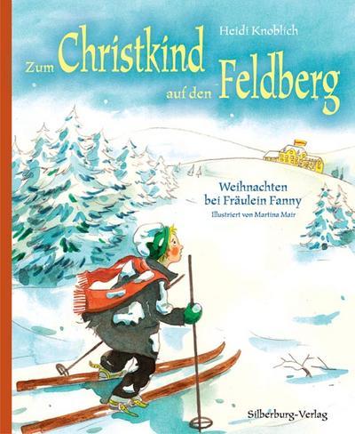 Zum Christkind auf den Feldberg  Weihnachten bei Fräulein Fanny  Ill. v. Mair, Martina  Deutsch  Farbzeichnungen