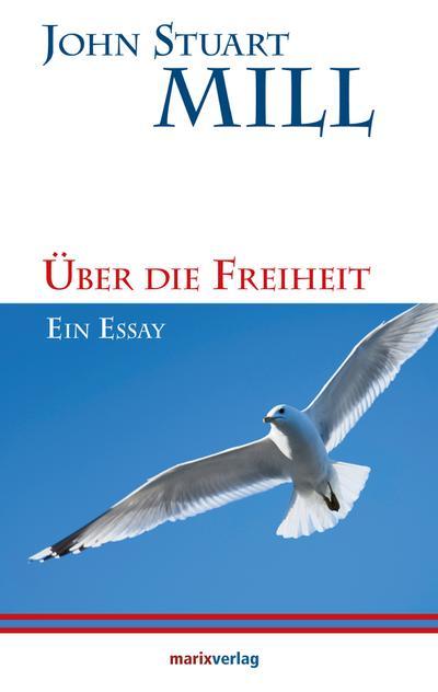 Über die Freiheit: Ein Essay (Kleine Philosophische Reihe)
