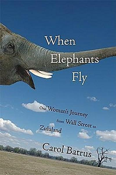 when-elephants-fly-one-woman-s-journey-from-wall-street-to-zululand