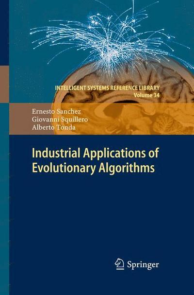industrial-applications-of-evolutionary-algorithms-intelligent-systems-reference-library-band-34-