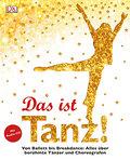 Das ist Tanz!: Von Ballett bis Breakdance: Al ...