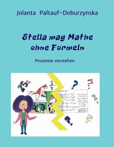 Stella mag Mathe ohne Formeln: Prozente verstehen - Morawa Lesezirkel Gmbh - Taschenbuch, Deutsch, Jolanta Paltauf-Doburzynska  Dr.MMag., Prozente verstehen, Prozente verstehen