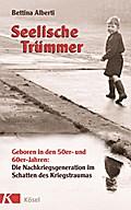 Seelische Trümmer: Geboren in den 50er- und 6 ...