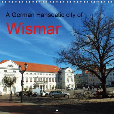 A German Hanseatic city of Wismar (Wall Calendar 2019 300 × 300 mm Square)