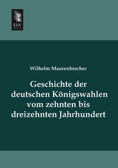 geschichte-der-deutschen-koenigswahlen-vom-zehnten-bis-dreizehnten-jahrhundert