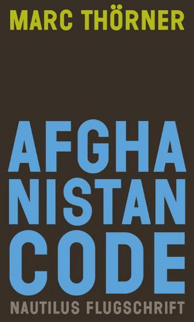 Afghanistan Code. Eine Reportage über Krieg, Fundamentalismus und Demokratie: Eine Reportage über Krieg und Fundamentalismus