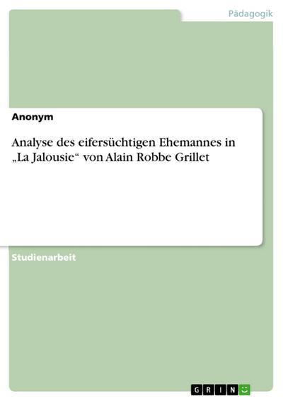 Analyse des eifersüchtigen Ehemannes in La Jalousie von Alain Robbe Grillet