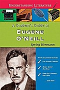 A Student`s Guide to Eugene O`Neill (Understanding Literature)