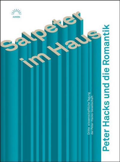 Salpeter im Haus Peter Hacks und die Romantik: Dritte wissenschaftliche Tagung der Peter-Hacks-Gesellschaft