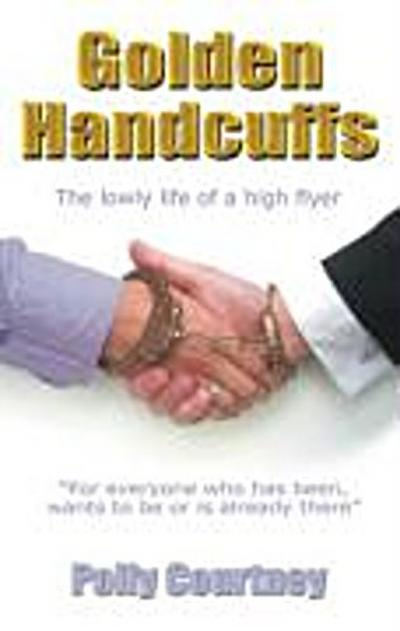 golden-handcuffs-the-lowly-life-of-a-high-flyer