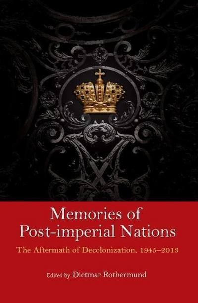 memories-of-post-imperial-nations-the-aftermath-of-decolonization-19452013
