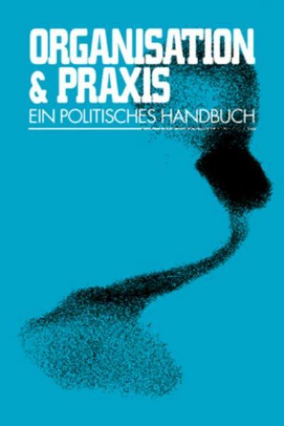 Organisation & Praxis: Ein politisches Handbuch