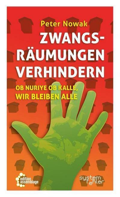 Zwangsräumungen verhindern: Ob Nuriye ob Kalle, wir bleiben alle (Systemfehler: Eine gesellschaftskritische Buchreihe in der edition assemblage.)